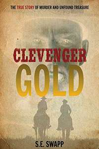Clevenger Gold: The True Story of Murder and Unfound Treasure at Amazon Kindle