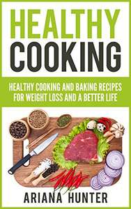 Healthy Cooking And Baking Recipes For Weight Loss And A Better Life - Free @ Amazon