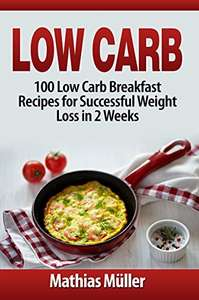 Low Carb: 100 Low Carb Breakfast Recipes for Successful Weight Loss in 2 Weeks Kindle Edition - Free @ Amazon