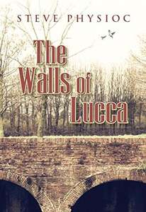 Gold Medal Winner 2019 Readers' Favorite International Book Award - Steve Physioc - The Walls of Lucca Kindle Edition - Free @ Amazon