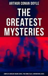 The Greatest Mysteries of Sir Arthur Conan Doyle: Complete Sherlock Holmes Series & True Crime Tales Kindle Edition - Free @ Amazon