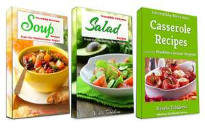 Incredibly Delicious Cookbook Bundle: Easy Soup, Salad and Casserole Recipes from the Mediterranean Region: Frugal  - Free on Kindle