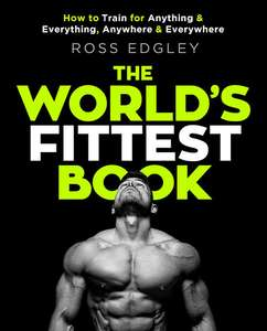 The World's Fittest Book: The Sunday Times Bestseller from the Strongman Swimmer Ross Edgley @ Snazal with Free Delivery