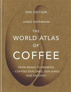 World Atlas of Coffee Hardback by James Hoffman - £15.44 (+£2.99 Non-Prime) @ Amazon