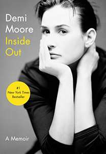 Inside Out : (The Instant Number 1 New York Times Bestseller) Demi Moore's Memoir - Kindle Edition now 99p @ Amazon