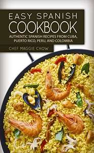 Easy Spanish Cookbook: Authentic Spanish Recipes from Cuba, Puerto Rico, Peru, and Colombia - Kindle Edition now Free @ Amazon