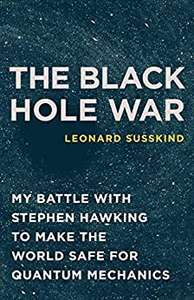 The Black Hole War: My Battle with Stephen Hawking to Make the World Safe for Quantum Mechanics by Leonard Susskind - £0.99 @ Amazon Kindle