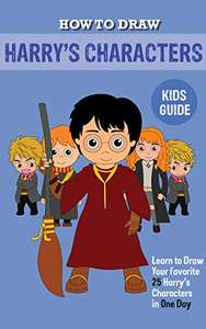How to Draw Harry's Character Kids Guide: Learn To Draw Your Favourite 25 Potter Characters In One Day - Kindle Edition now Free @ Amazon