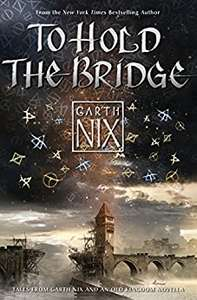 To Hold The Bridge: Tales from the Old Kingdom and Beyond (Garth Nix) 99p Kindle Edition