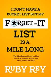 I Don't Have a Bucket List but My Forget-it List is a Mile Long: The hilarious guide to making life happier (Kindle Edition) Free @ Amazon