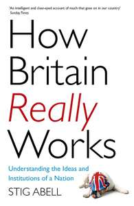 How Britain Really Works - Stig Abell. Kindle Edition - Now 99p @Amazon