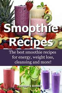 Smoothie Recipes: The best smoothie recipes for increased energy, weight loss, cleansing and more - (Kindle) Free @ Amazon