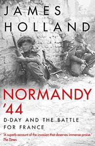 VE Day Special : Normandy '44: D-Day and the Battle for France by James Holland - Kindle Edition now 99p @ Amazon