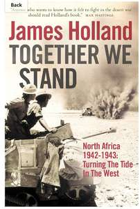 James Holland - Together we Stand (North Africa 1942-43). Kindle Ed - Now £1.99 @ Amazon