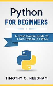 Python: For Beginners: A Crash Course Guide To Learn Python in 1 Week - Kindle Edition now Free @ Amazon
