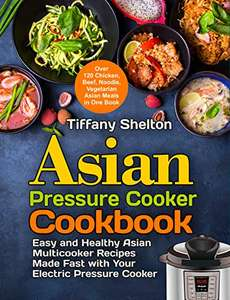 Asian Pressure Cooker Cookbook: Easy and Healthy Asian Multicooker Recipes Kindle Edition - Free @ Amazon