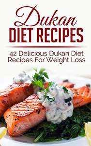 Dukan Diet Recipes: 42 Delicious Dukan Diet Recipes For Weight Loss Kindle Edition - Free @ Amazon