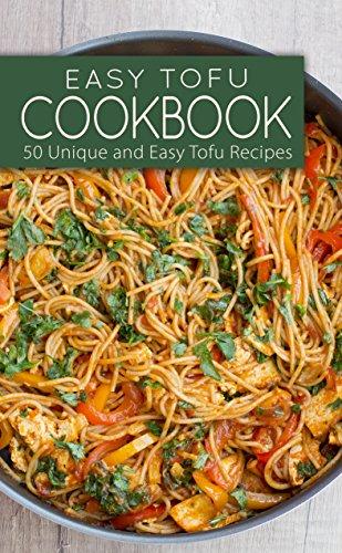 Easy Tofu Cookbook: 50 Unique and Easy Tofu Recipes Free at Amazon Kindle