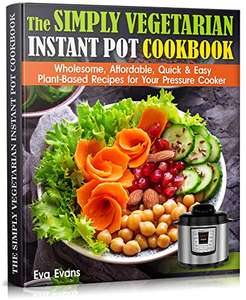 THE SIMPLY VEGETARIAN INSTANT POT COOKBOOK - Kindle Edition FREE at Amazon