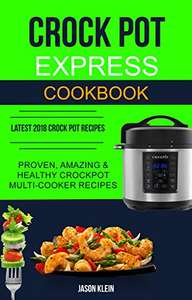 Crock Pot Express Cookbook: Proven, Amazing & Healthy Crockpot Multi-cooker (Latest 2018 Crock Pot Recipes) Kindle Edition - Free @ Amazon