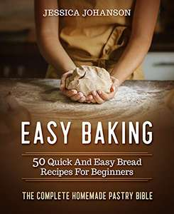 Easy Baking: 50 Quick And Easy Bread Recipes For Beginners - Kindle Edition now Free @ Amazon