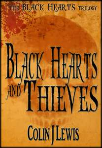 Black Hearts And Thieves (The Black Hearts Trilogy Book 1) by Colin J Lewis Kindle Edition free on Amazon