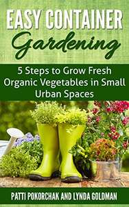 Easy Container Gardening: 5 Steps to Grow Fresh Organic Vegetables in Small Urban Spaces ( Kindle edition ) Free @ Amazon
