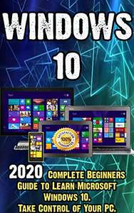 Free eBook: Windows 10: 2020 Complete Beginners Guide to Learn Microsoft Windows 10. Take Control of Your PC (Kindle Edition)