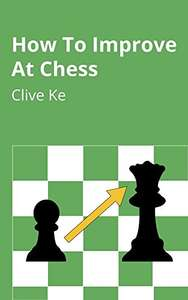 How To Improve At Chess: A Beginner's Guide to Improving at Chess as Quickly as Possible - Kindle Edition now Free @ Amazon