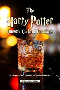 The Harry Potter Ultimate Cocktail Cookbook: 30 Drink Recipes to Liven Up Your Great Hall - Kindle Edition now Free @ Amazon