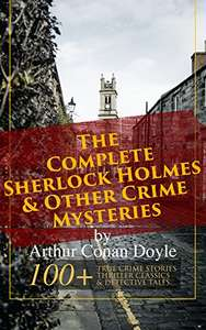 Complete Sherlock Holmes & Other Crime Mysteries by Arthur Conan Doyle (100+ Crime, Thriller, Detective Stories) Kindle Ed now Free @ Amazon