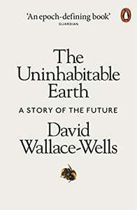 David Wallace-Wells The Uninhabitable Earth (Paperback): A Story of the Future £3.99 (Prime) + 99p (non-Prime) at Amazon