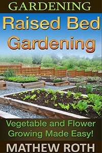 Raised Bed Gardening: Vegetable and Flower Growing Made Easy! Kindle Edition - Free @ Amazon