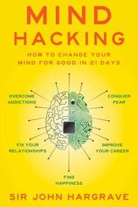 Mind Hacking: How to Change Your Mind for Good in 21 Days by Sir John Hargrave for £7.27 delivered @ OnBuy / PB Books