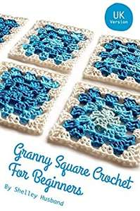 Granny Square Crochet for Beginners UK Version Kindle Edition for free at Amazon