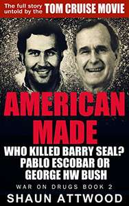 American Made: Who Killed Barry Seal? Pablo Escobar or George HW Bush (The Untold Story) by Shaun Atwood - Kindle Edition now Free @ Amazon