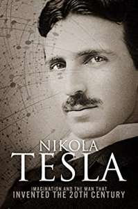 Nikola Tesla: Imagination and the Man That Invented the 20th Century [Kindle Edition] Free @ Amazon