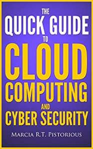 The Quick Guide to Cloud Computing and Cyber Security free for Kindle @ Amazom