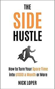 The Side Hustle: How to Turn Your Spare Time into $1000 a Month or More: Completely Updated for 2019 free for kindle @ Amazon