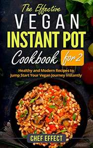 The Effective Vegan Instant Pot Cookbook for 2: Healthy and Modern Recipes to Jump Start Your Vegan Journey Kindle Edition Free @ Amazon