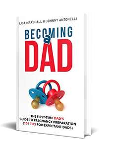 Becoming a Dad: The First-Time Dad's Guide to Pregnancy Preparation (101 Tips For Expectant Dads) Kindle Edition free @ Amazon