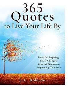 365 Quotes to Live Your Life By: Powerful, Inspiring, & Life-Changing Words of Wisdom to Brighten Up Your Days Free at Amazon