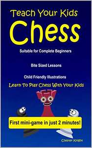 Teach Your Kids Chess: Learn to play chess with your kids 99p on Kindle @ Amazon