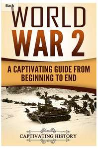 World War 2: A Captivating Guide from Beginning to End (The Second World War and D Day Book 1) - Free Kindle Edition @ Amazon
