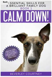 Calm Down!: Step-by-Step to a Calm, Relaxed, and Brilliant Family Dog (Skills for a Brilliant Family Dog Book 1) - Free Kindle Ed @ Amazon