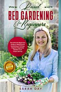 Raised Bed Gardening for Beginners: Guide to Making and Sustaining a Thriving Organic Vegetable Garden : Kindle Edition - Free @ Amazon