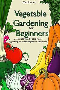 Vegetable Gardening for Beginners: a complete step-by-step guide to growing your own vegetables and herbs Kindle Edition - Free @ Amazon