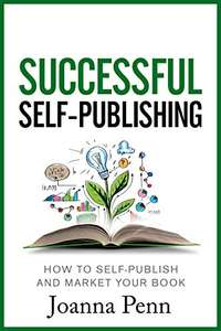 Successful Self-Publishing: How to self-publish and market your book (Books for Writers 1) Kindle Edition - Free @ Amazon