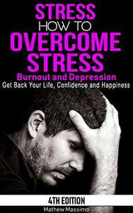 Stress: How to Overcome Stress, Burnout and Depression (Get Back Your Life, Confidence and Happiness) Kindle Edition now Free @ Amazon