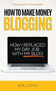 How To Make Money Blogging: How I Replaced My Day-Job and How You Can Start A Blog Today Kindle Edition - Free @ Amazon